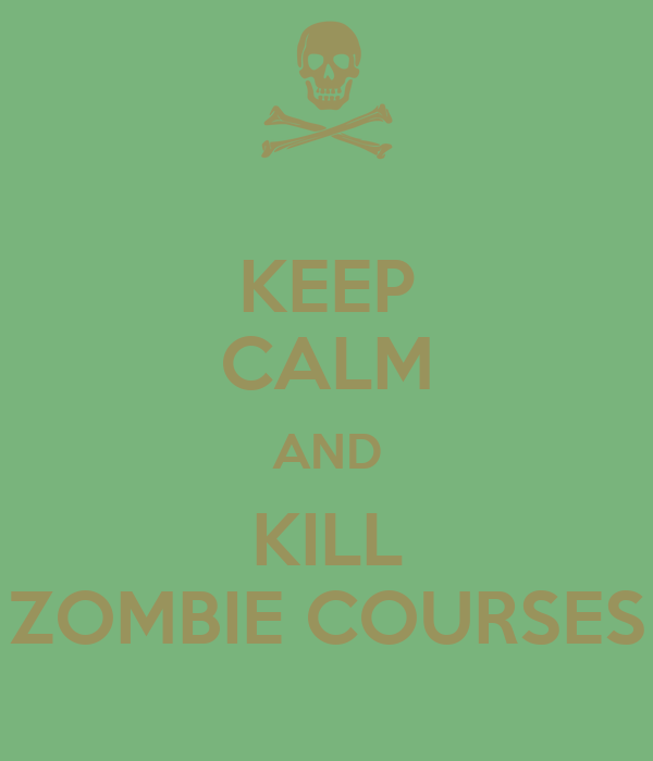 KEEP CALM AND KILL ZOMBIE COURSES