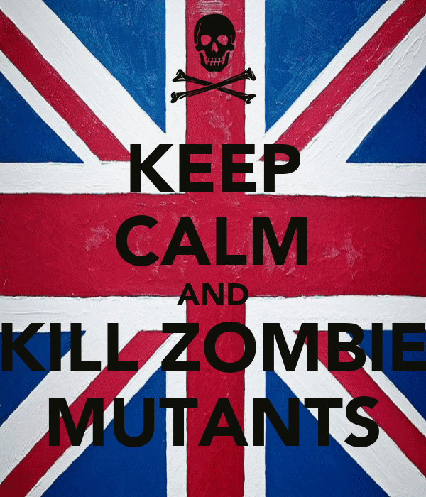 KEEP CALM AND KILL ZOMBIE MUTANTS