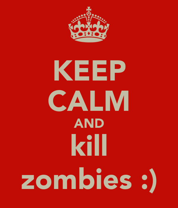KEEP CALM AND kill zombies :)