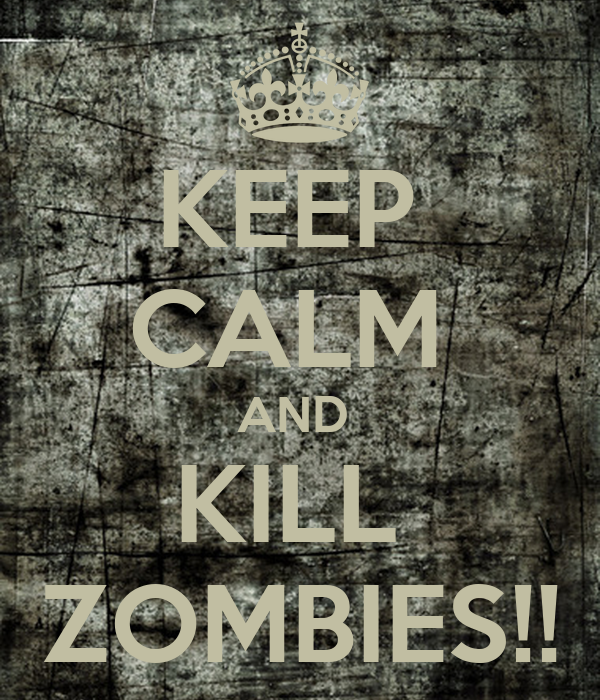 KEEP  CALM  AND  KILL  ZOMBIES!!