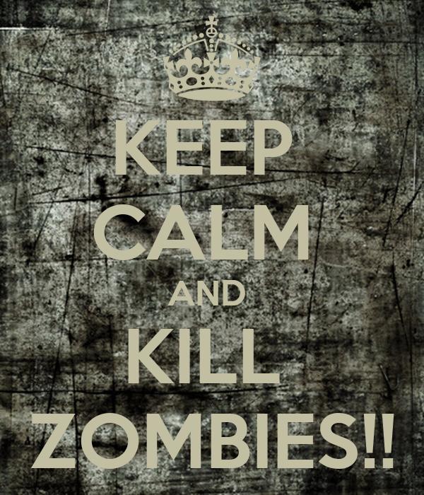 KEEP  CALM  AND  KILL  ZOMBIES!!