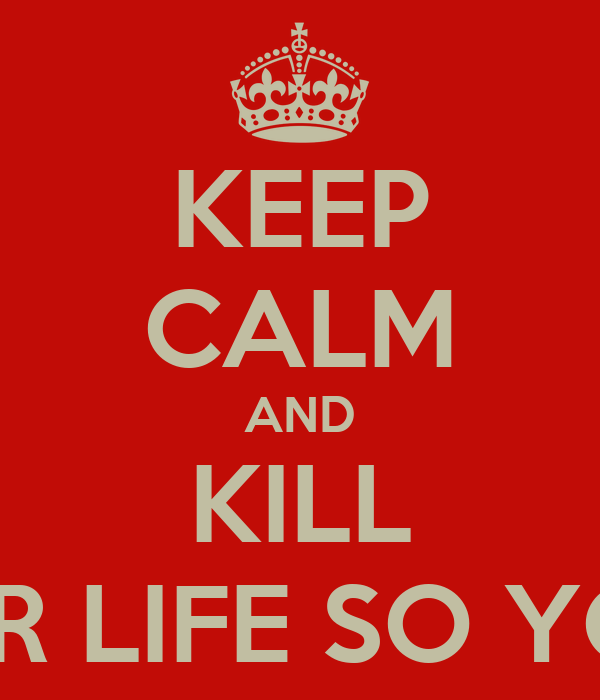 KEEP CALM AND KILL ZOMBIES AND RUN FOR YOUR LIFE SO YOU DON'T BECOME A ZOMBIE