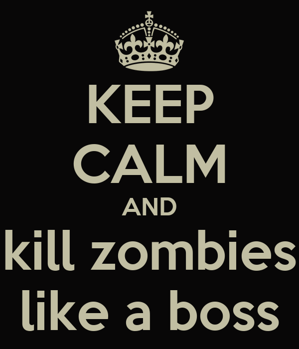 KEEP CALM AND kill zombies like a boss