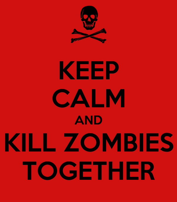 KEEP CALM AND KILL ZOMBIES TOGETHER