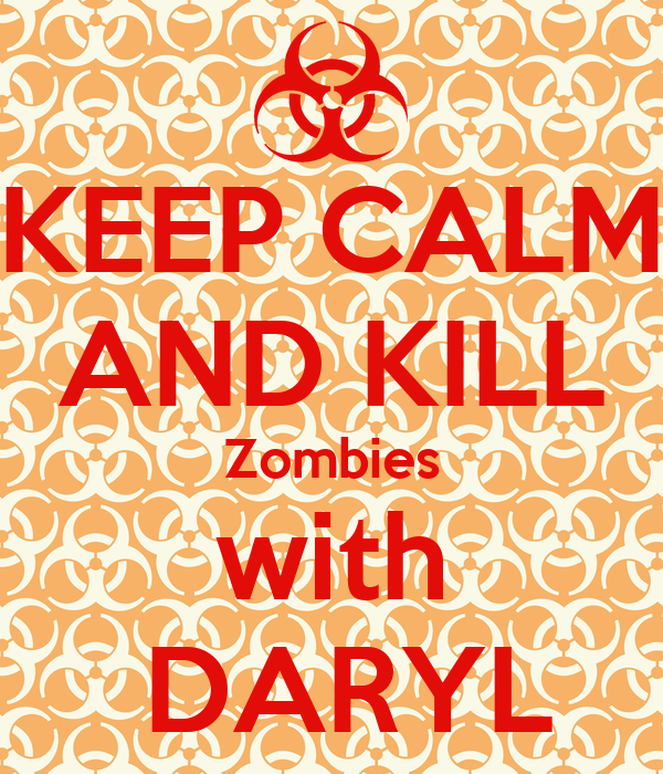 KEEP CALM AND KILL Zombies with   DARYL