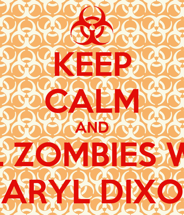 KEEP CALM AND KILL ZOMBIES WITH DARYL DIXON