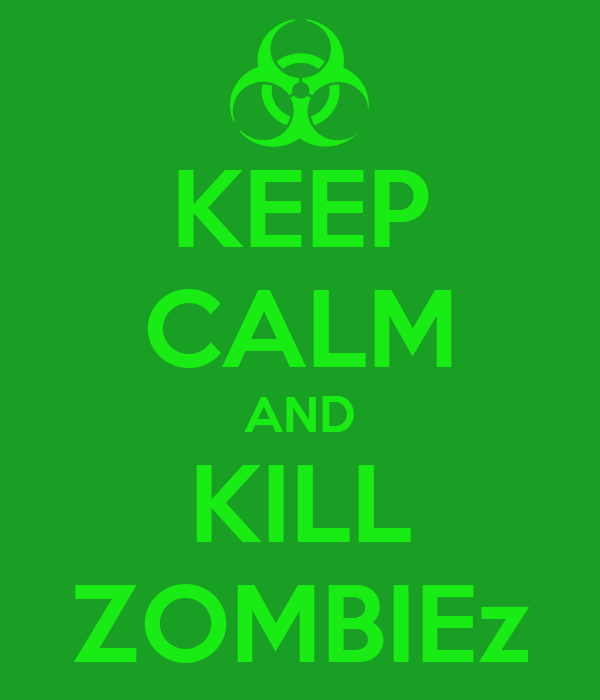 KEEP CALM AND KILL ZOMBIEz
