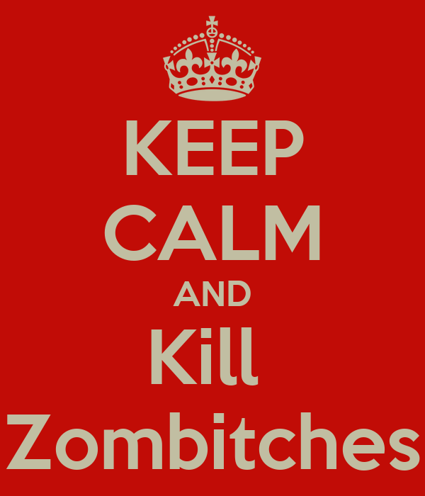 KEEP CALM AND Kill  Zombitches