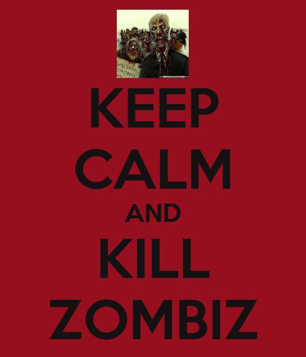 KEEP CALM AND KILL ZOMBIZ