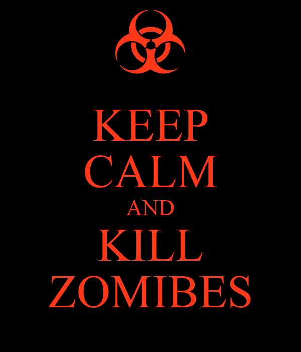 KEEP CALM AND KILL ZOMIBES