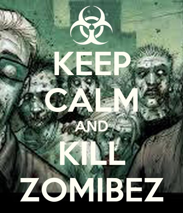 KEEP CALM AND KILL ZOMIBEZ