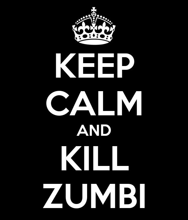 KEEP CALM AND KILL ZUMBI