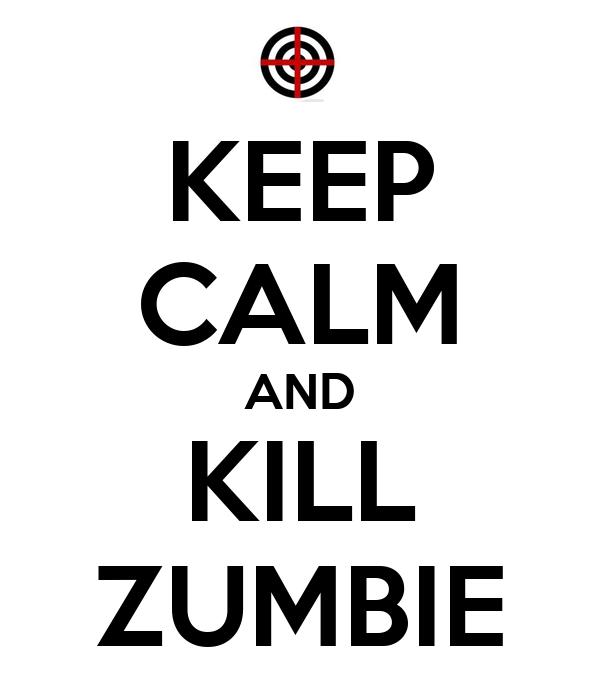 KEEP CALM AND KILL ZUMBIE