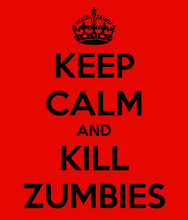 KEEP CALM AND KILL ZUMBIES