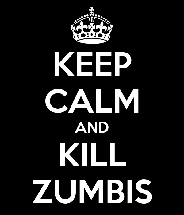 KEEP CALM AND KILL ZUMBIS