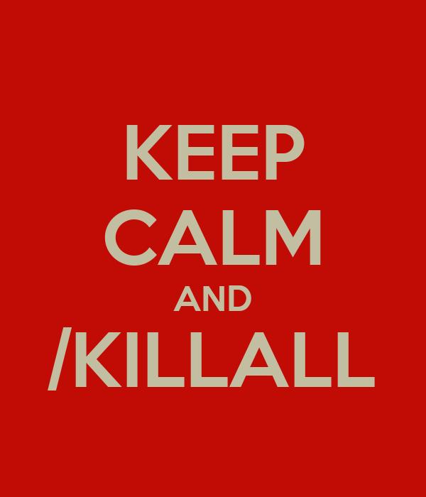 KEEP CALM AND /KILLALL