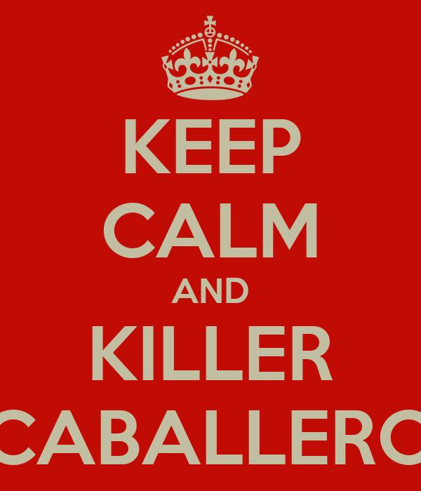 KEEP CALM AND KILLER CABALLERO