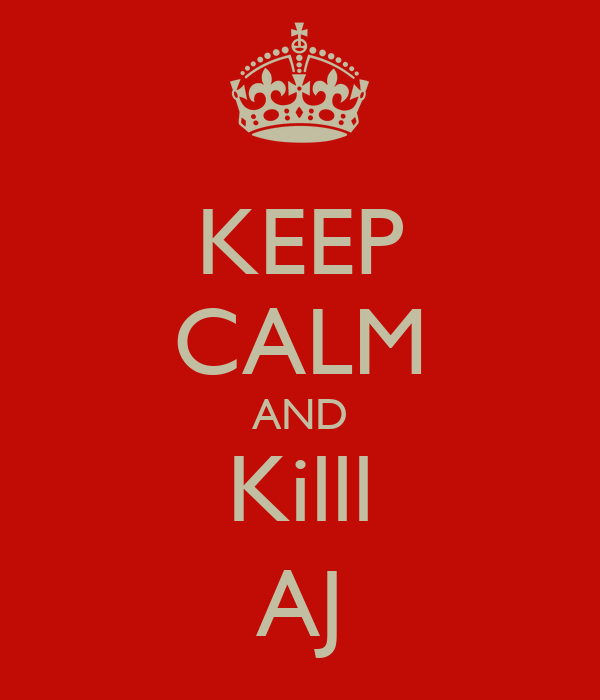 KEEP CALM AND Killl AJ