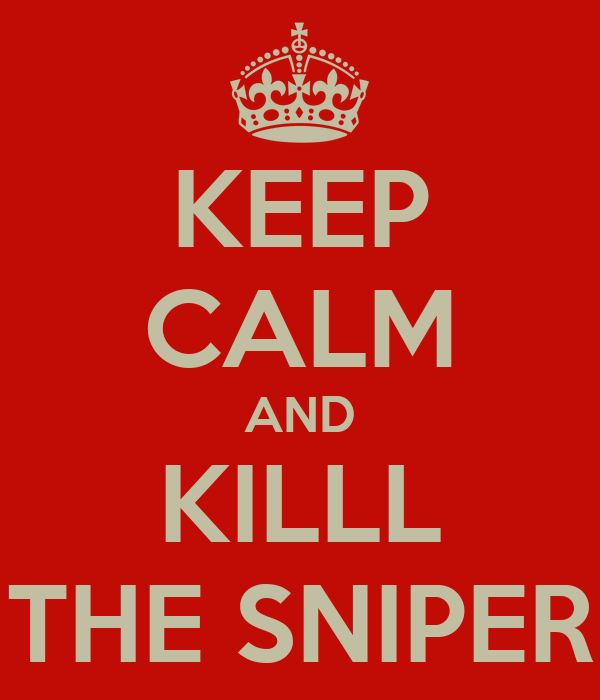 KEEP CALM AND KILLL THE SNIPER