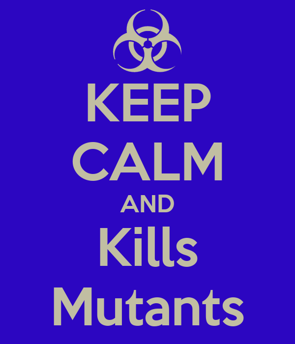 KEEP CALM AND Kills Mutants