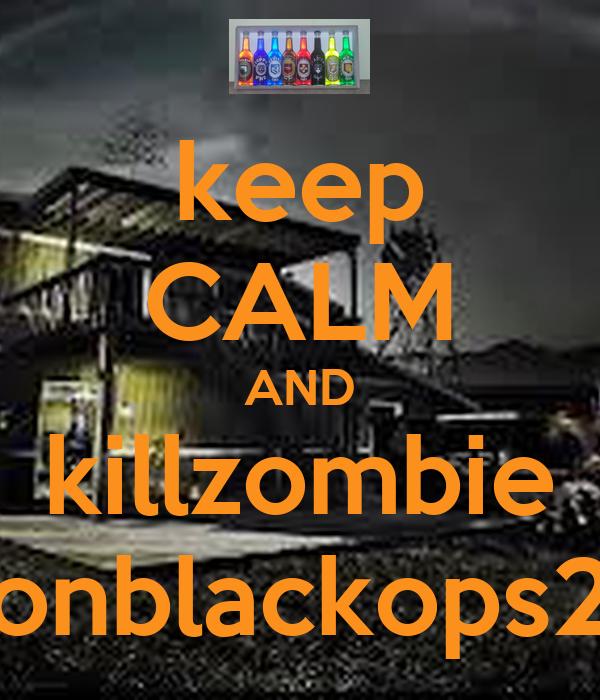 keep CALM AND killzombie onblackops2