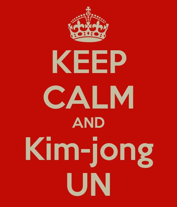 KEEP CALM AND Kim-jong UN