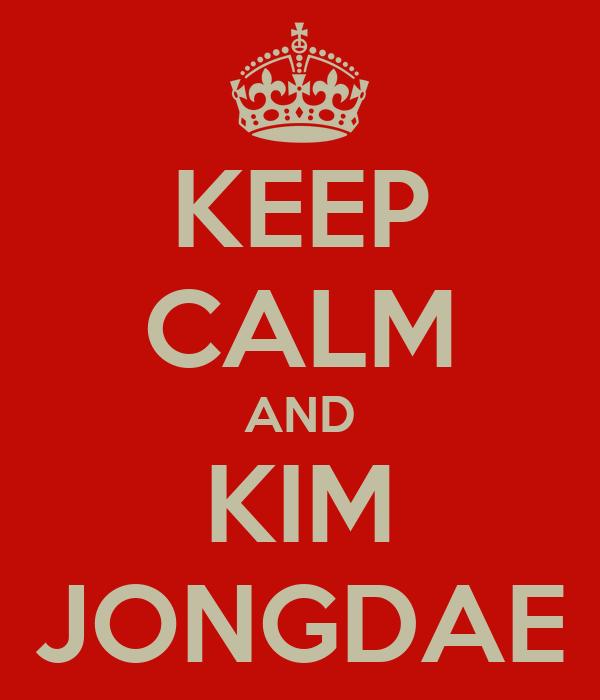 KEEP CALM AND KIM JONGDAE