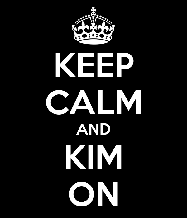 KEEP CALM AND KIM ON