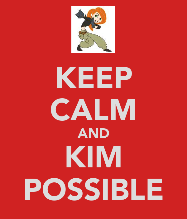 KEEP CALM AND KIM POSSIBLE