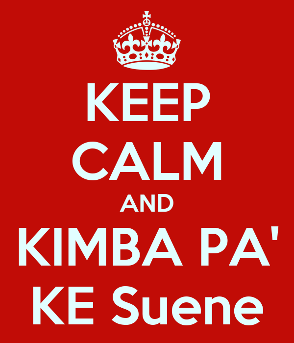 KEEP CALM AND KIMBA PA' KE Suene