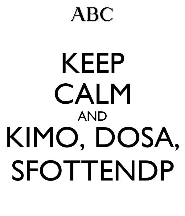 KEEP CALM AND  KIMO, DOSA,  SFOTTENDP