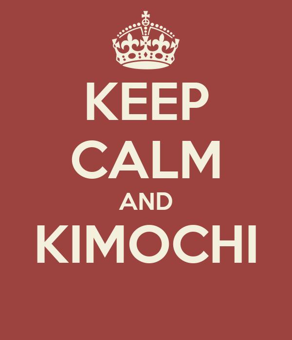 KEEP CALM AND KIMOCHI