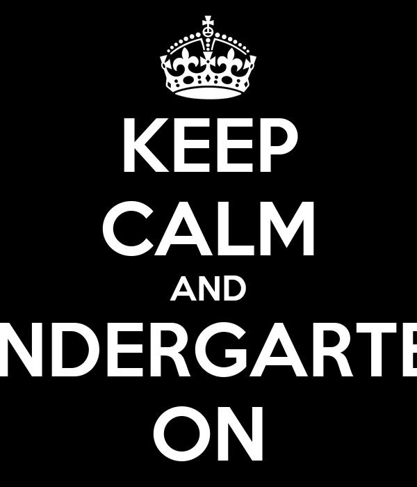 KEEP CALM AND KINDERGARTEN ON