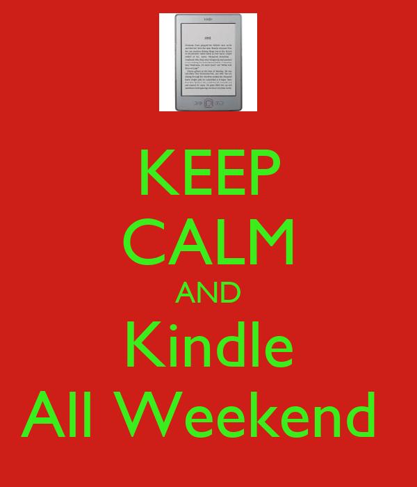 KEEP CALM AND Kindle All Weekend