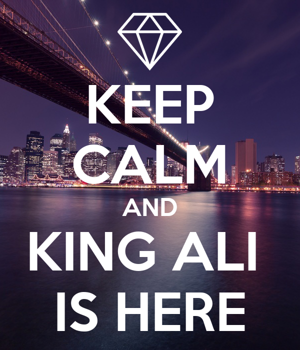 KEEP CALM AND KING ALI  IS HERE