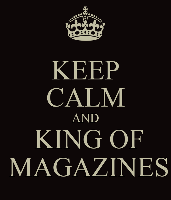 KEEP CALM AND  KING OF  MAGAZINES