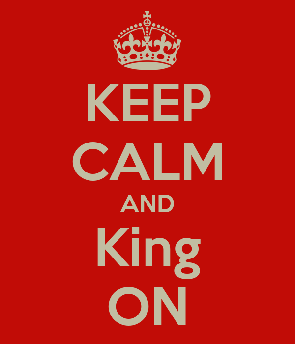 KEEP CALM AND King ON