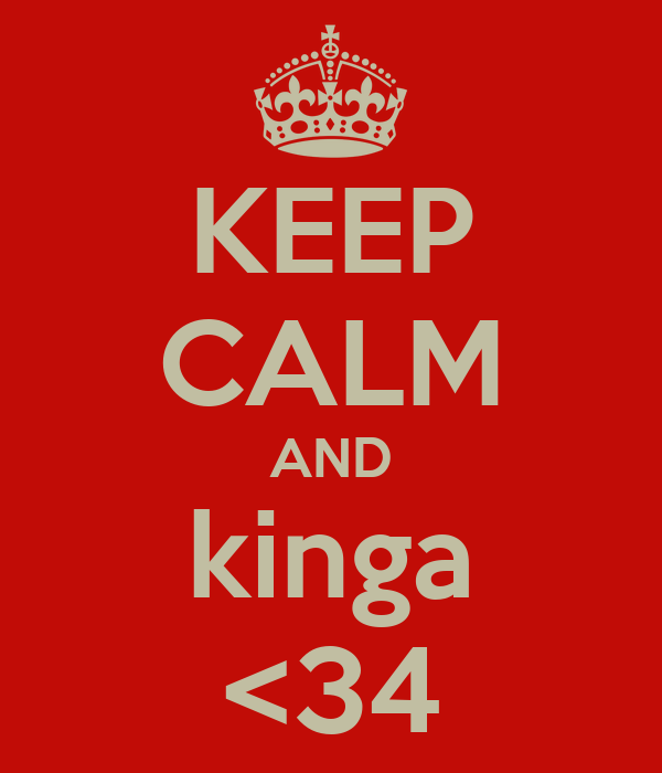 KEEP CALM AND kinga <34