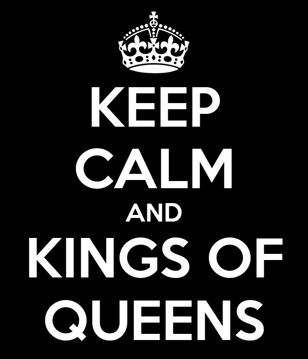 KEEP CALM AND KINGS OF QUEENS