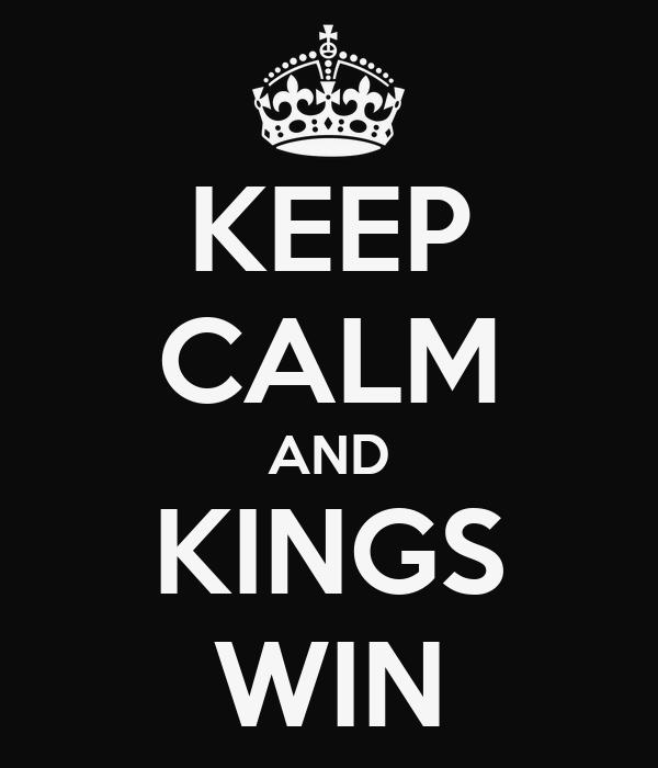 KEEP CALM AND KINGS WIN