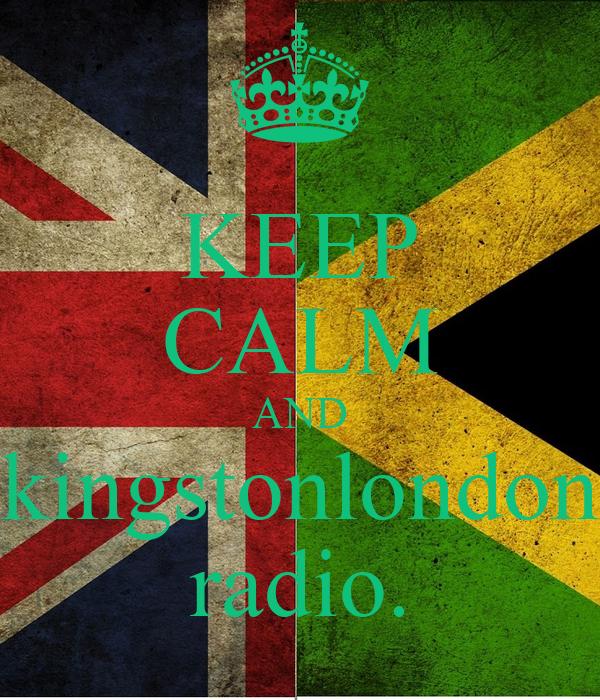 KEEP CALM AND kingstonlondon radio.