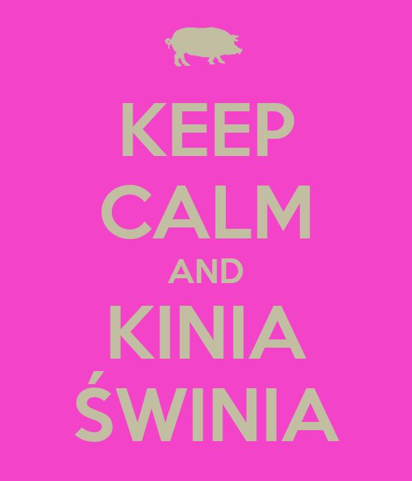 KEEP CALM AND KINIA ŚWINIA