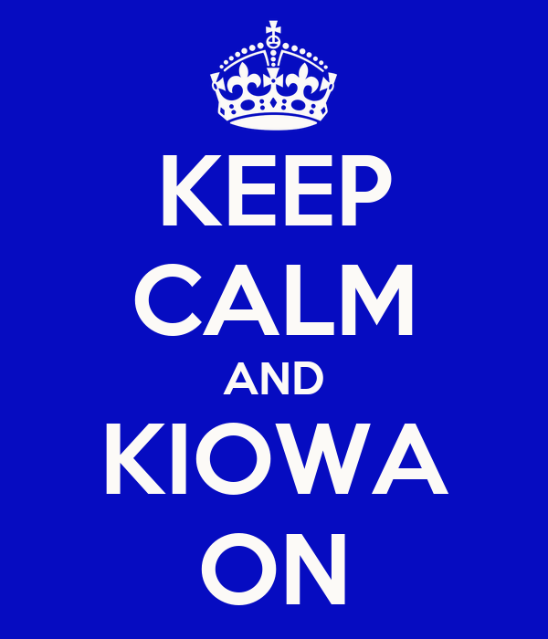 KEEP CALM AND KIOWA ON