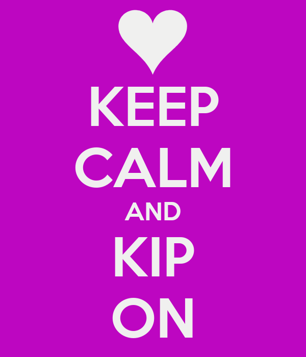 KEEP CALM AND KIP ON