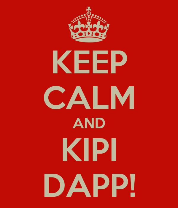 KEEP CALM AND KIPI DAPP!