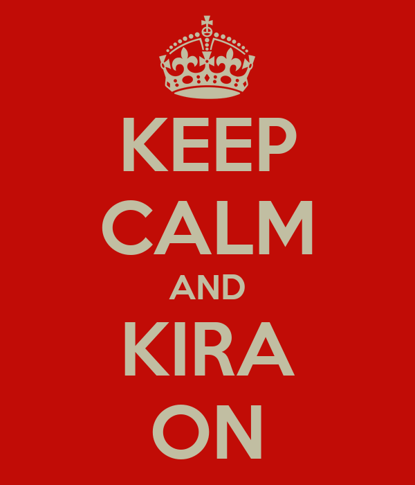 KEEP CALM AND KIRA ON
