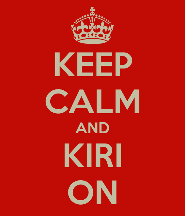 KEEP CALM AND KIRI ON