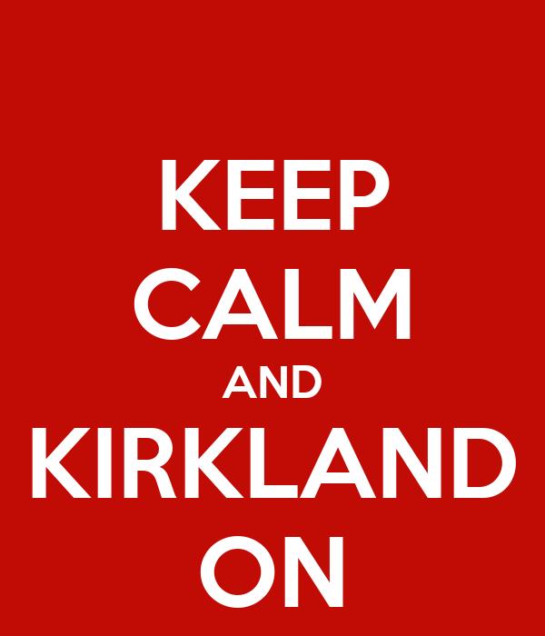KEEP CALM AND KIRKLAND ON
