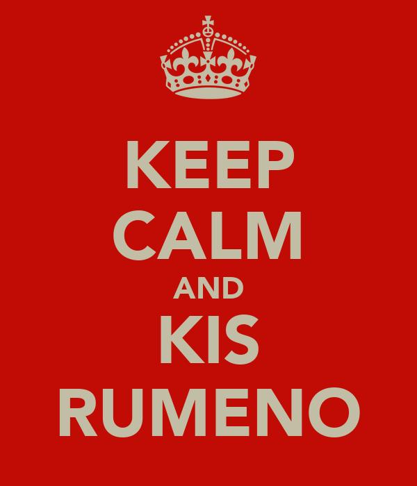 KEEP CALM AND KIS RUMENO