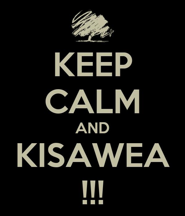 KEEP CALM AND KISAWEA !!!